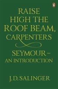 Raise High the Roofbeam, Carpenters / Seymour: An Introduction