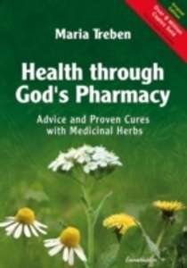 Health Through God's Pharmacy : Advice and Proven Cures with Medicinal Herbs