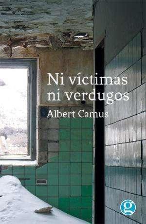 PASAJES Librería internacional: Ni víctimas ni verdugos | Camus, Albert |  978-987-14-8979-4