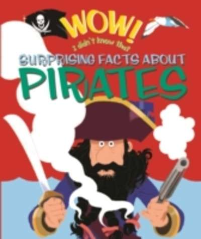 Wow! Suprising Facts About Pirates