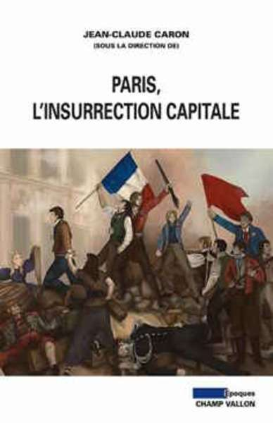 Paris, l' insurrection capitale