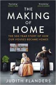 The Making of Home: The 500-Year Story of How Our Houses Became Homes