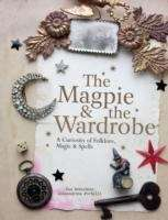 The Magpie and the Wardrobe: A Curiosity of Folklore, Magic and Spells