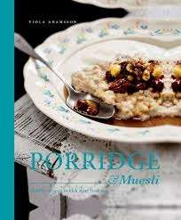 Porridge and Muesli: Healthy Recipes to Kick Start Your Day