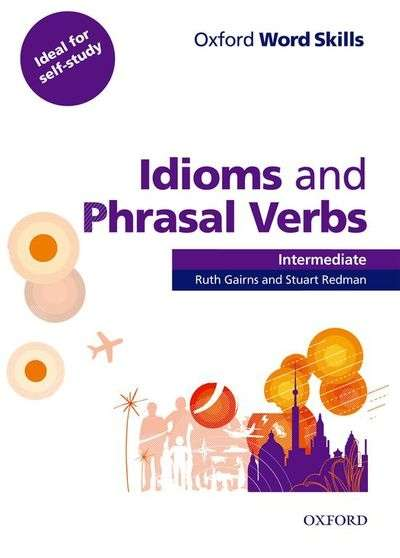 Oxford Word Skills Idioms and Phrasal Verbs Intermediate Student's Book with key