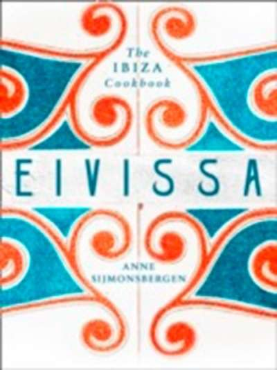 Eivissa : The Ibiza Cookbook