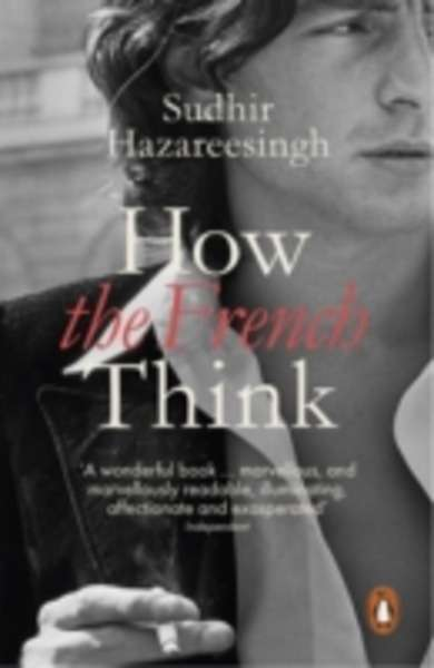 How the French Think : An Affectionate Portrait of an Intellectual People