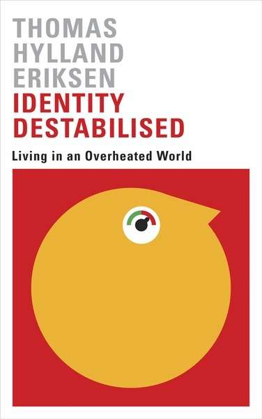 Identity Destabilised : Living in an Overheated World