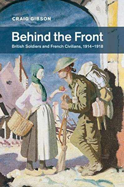 Behind the Front : British Soldiers and French Civilians, 1914-1918
