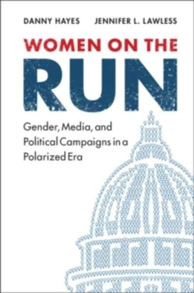 Women on the Run : Gender, Media, and Political Campaigns in a Polarized Era