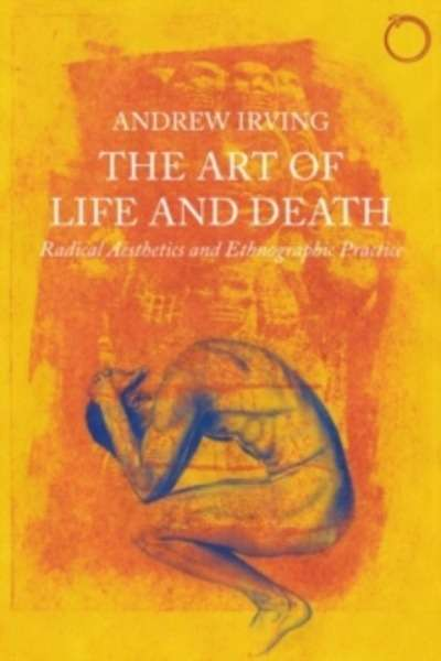 The Art of Life and Death : Radical Aesthetics and Ethnographic Practice