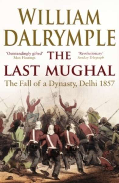 The Last Mughal : The Fall of Delhi, 1857
