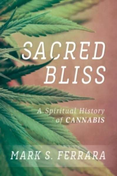 Sacred Bliss : A Spiritual History of Cannabis