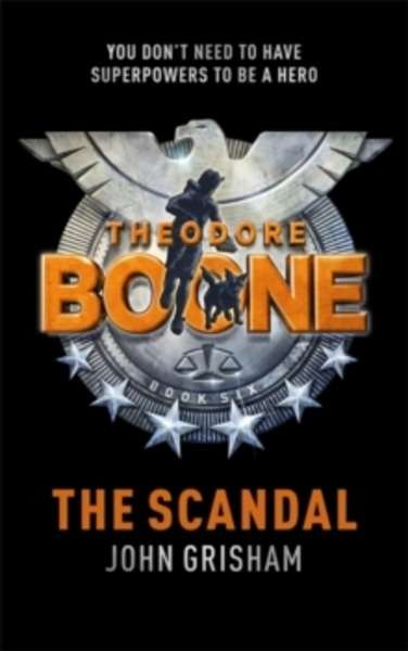 Theodore Boone: The Scandal (Theodore Boone Series 6)