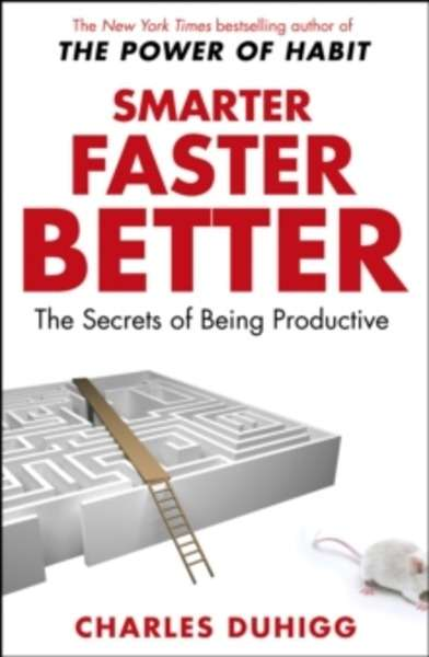 Smarter Faster Better : The Secrets of Being Productive