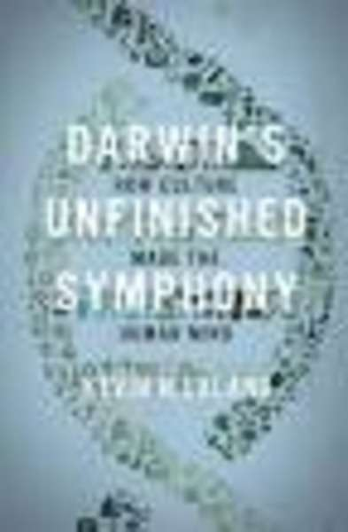 Darwin's Unfinished Symphony : How Culture Made the Human Mind