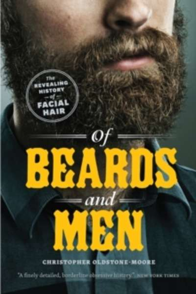 Of Beards and Men : The Revealing History of Facial Hair