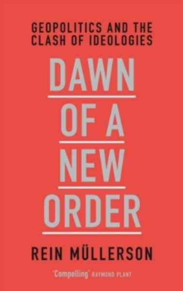 Dawn of a New Order : Geopolitics and the Clash of Ideologies