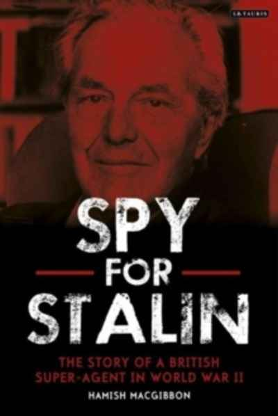 Maverick Spy : Stalin's Super-Agent in World War II