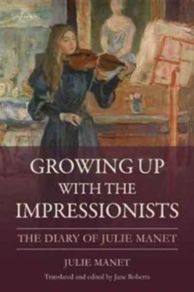 Growing Up with the Impressionists : The Diary of Julie Manet