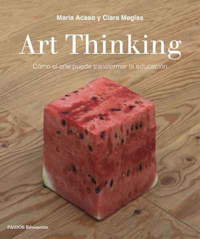 Resultado de imagen para Art Thinking. Transformar la educación a través de las artes (Paidós)