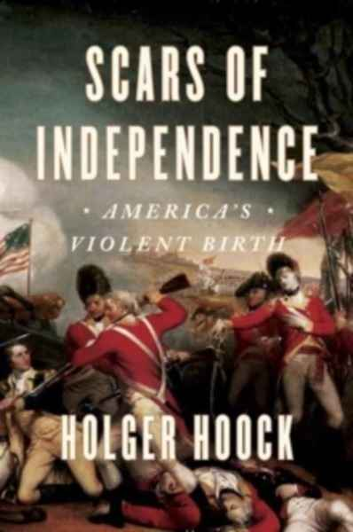 Scars of Independence : America's Violent Birth