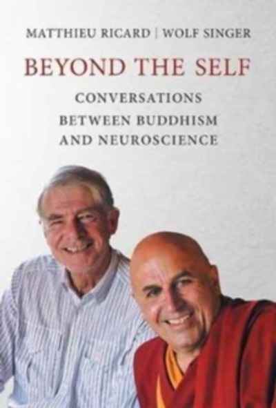 Beyond the Self : Conversations between Buddhism and Neuroscience