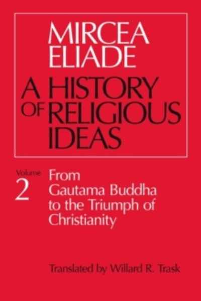 A History of Religious Ideas : From Gautama Buddha to the Triumph of Christianity v. 2