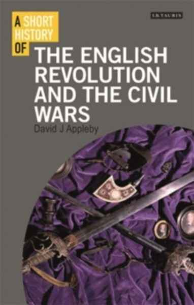 A Short History of the English Revolution and the Civil Wars