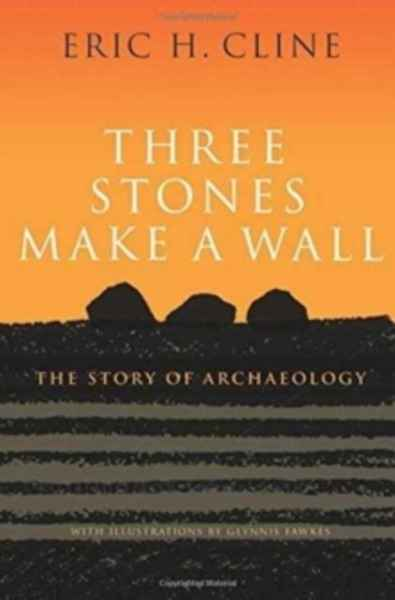 Three Stones Make a Wall : The Story of Archaeology