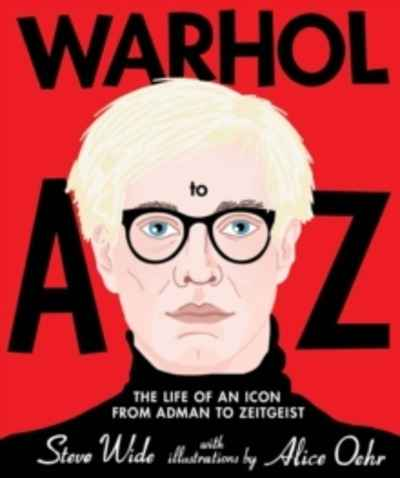 Warhol A to Z : The Life of an Icon: from Adman to Zeitgeist