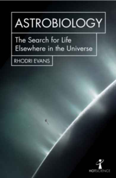 Astrobiology : The Search for Life Elsewhere in the Universe