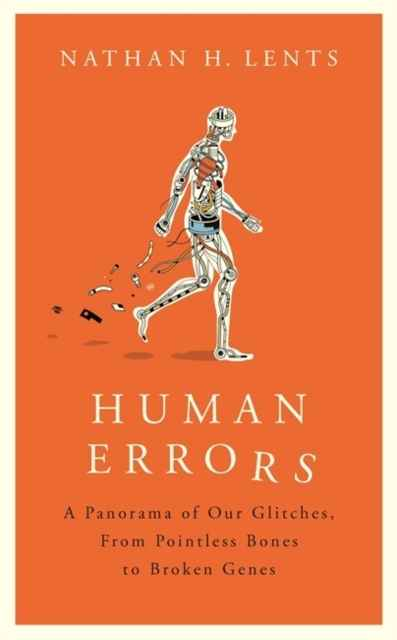 Human Errors : Pointless Bones, Runaway Nerves and Other Human Defects