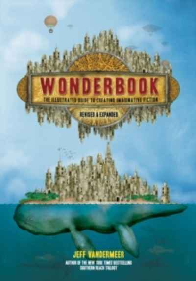 Wonderbook (Revised and Expanded) : The Illustrated Guide to Creating Imaginative Fiction