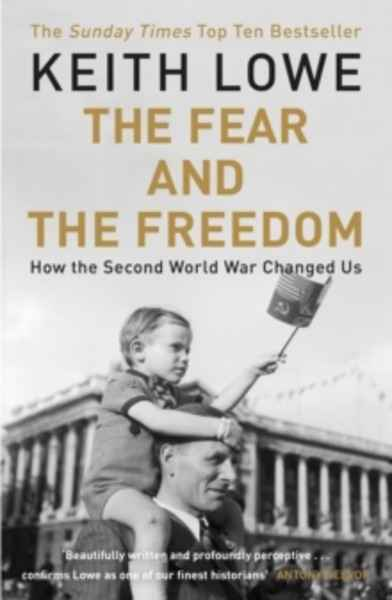 The Fear and the Freedom : Why the Second World War Still Matters
