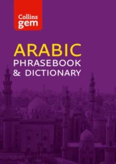 Collins Arabic Phrasebook and Dictionary Gem Edition : Essential Phrases and Words in a Mini, Travel-Sized Forma