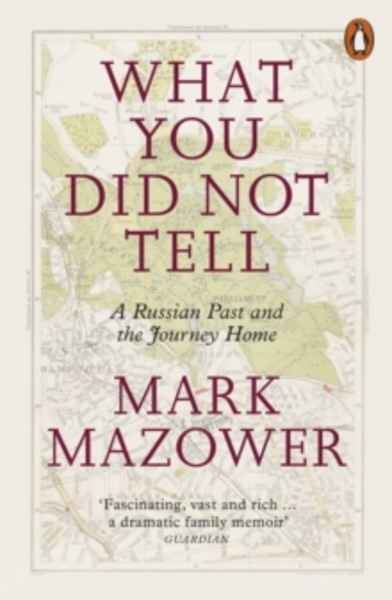 What You Did Not Tell : A Russian Past and the Journey Home