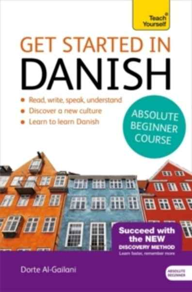 Teach Yourself. Get Started in Danish Absolute Beginner Course: (Book and audio support)