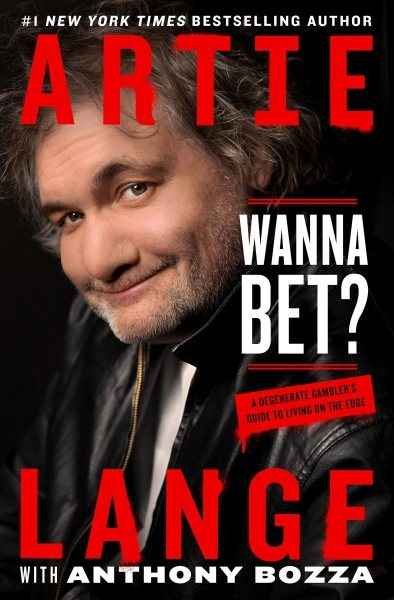 Wanna Bet?: A Degenerate Gambler's Guide to Living on the Edge