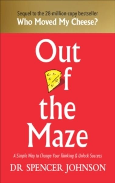 Out of the Maze : A Simple Way to Change Your Thinking x{0026} Unlock Success