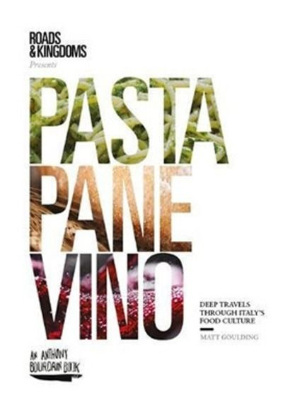 Pasta, Pane, Vino : Deep Travels Through Italy's Food Culture