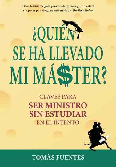 Resultado de imagen de ¿Quién se ha llevado mi máster?: Claves para ser Ministro sin estudiar en el intento Tomás Fuentes Montena