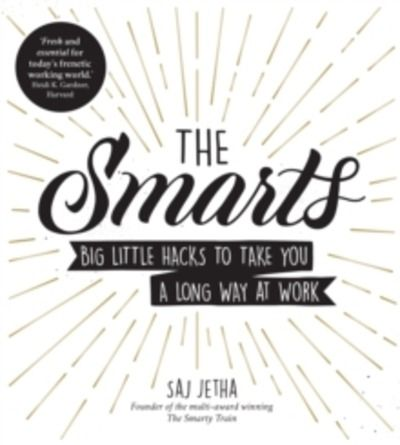 The Smarts : Big Little Hacks to Take You a Long Way at Work
