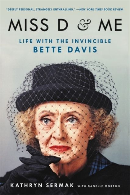 Miss D and Me : Life with the Invincible Bette Davis