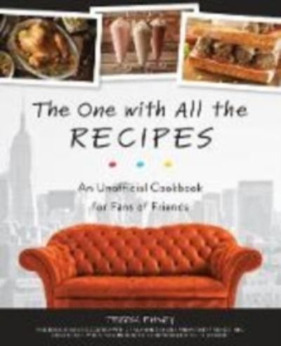 The One with All the Recipes : An Unofficial Cookbook for Fans of Friends
