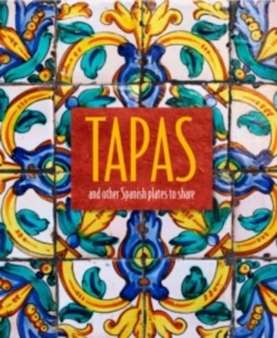 Tapas : And Other Spanish Plates to Share