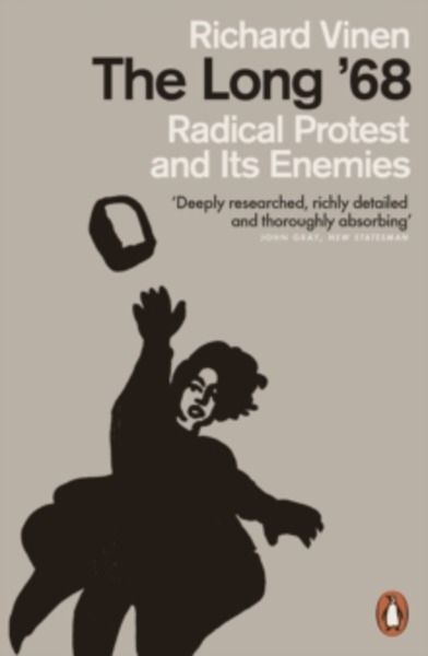 The Long '68 : Radical Protest and Its Enemies