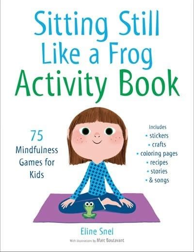 Sitting Still Like a Frog Activity Book : 75 Mindfulness Games for Kids
