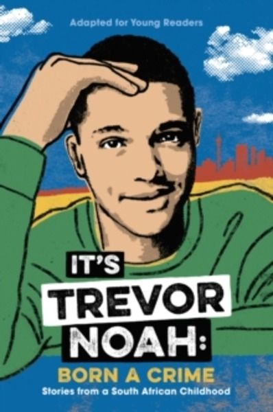 It's Trevor Noah: Born a Crime : Stories from a South African Childhood (Adapted for Young Readers)