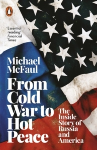 From Cold War to Hot Peace : The Inside Story of Russia and America